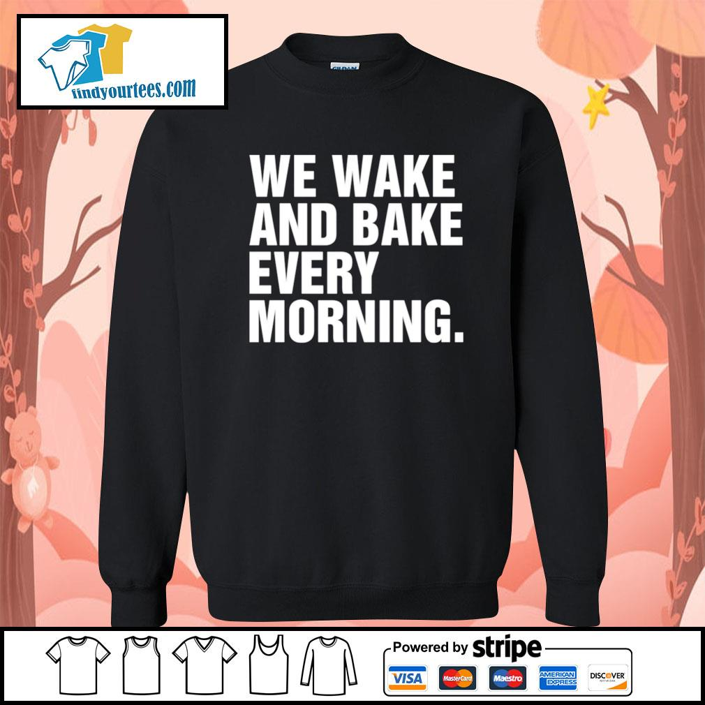 We wake and bake every morning s Sweater