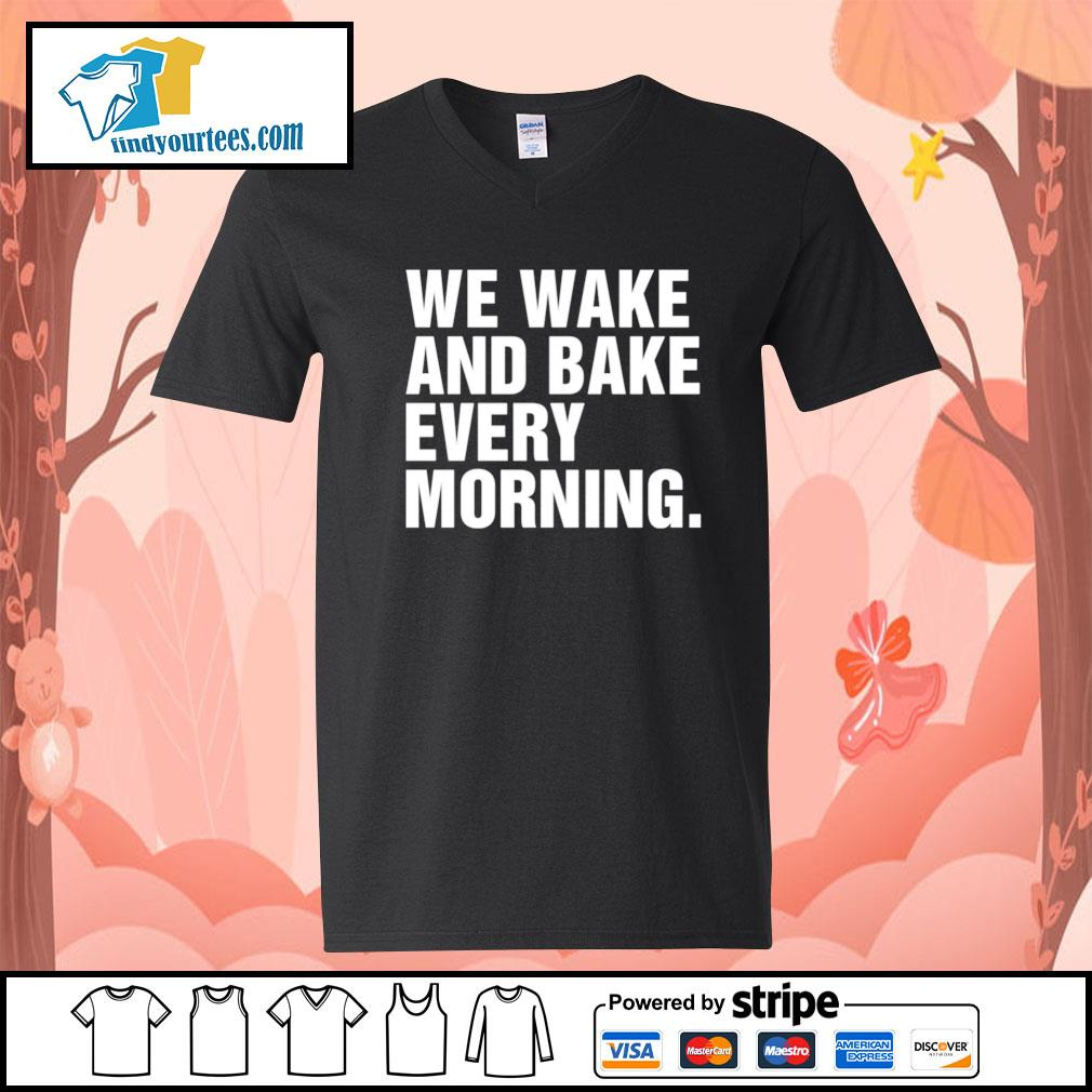 We wake and bake every morning s V-neck-T-shirt