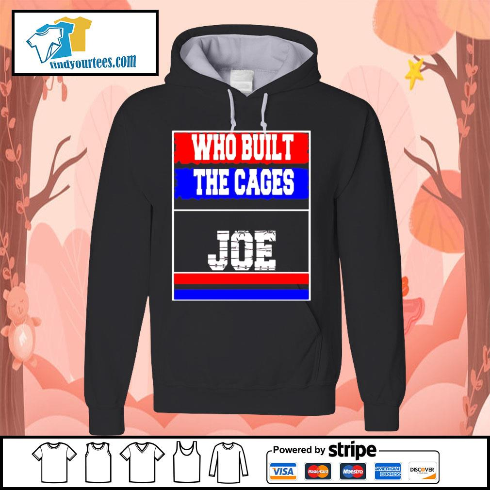 Who built the cages Joe 2020 President s Hoodie