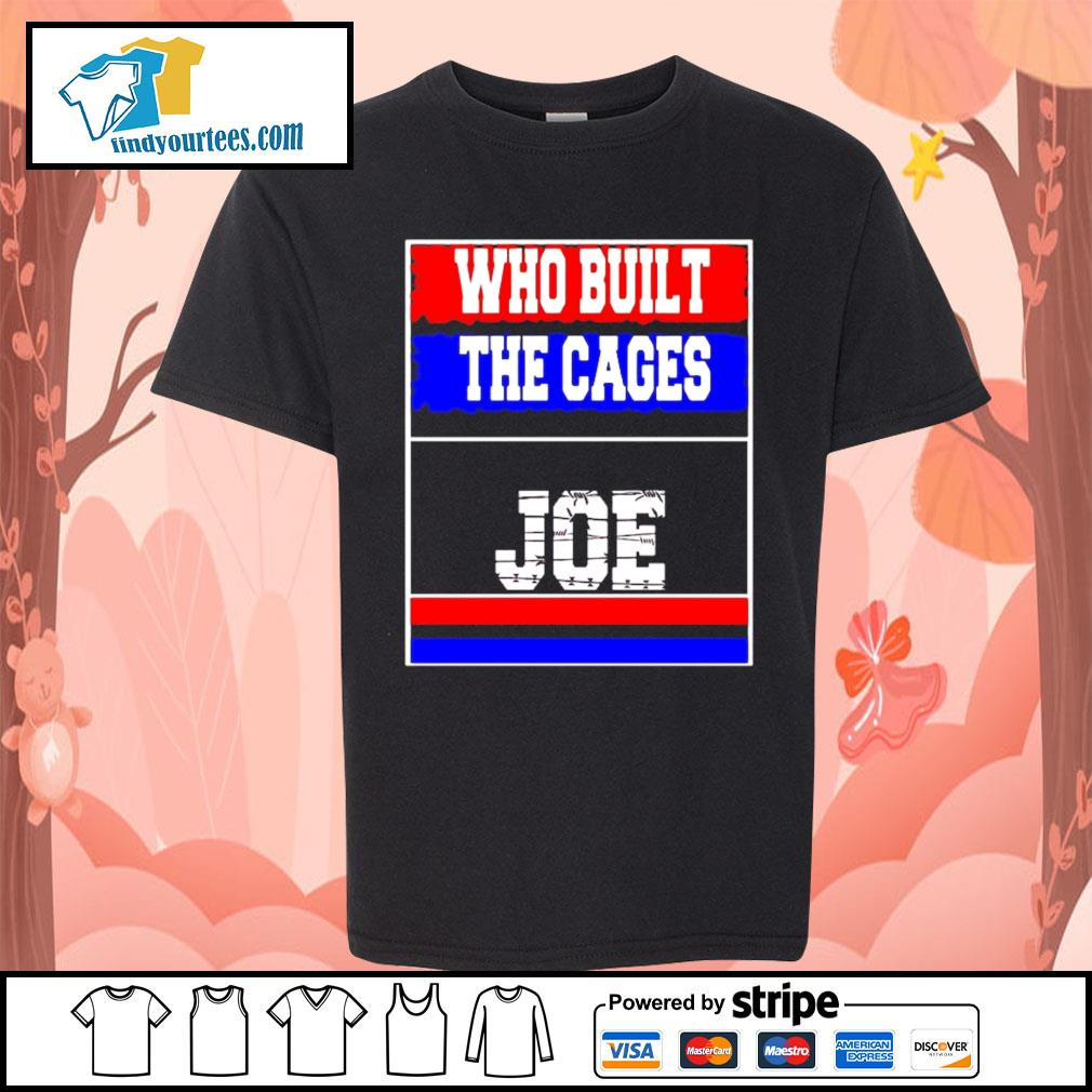Who built the cages Joe 2020 President s Kid-T-shirt