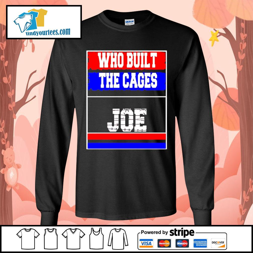 Who built the cages Joe 2020 President s Long-Sleeves-Tee