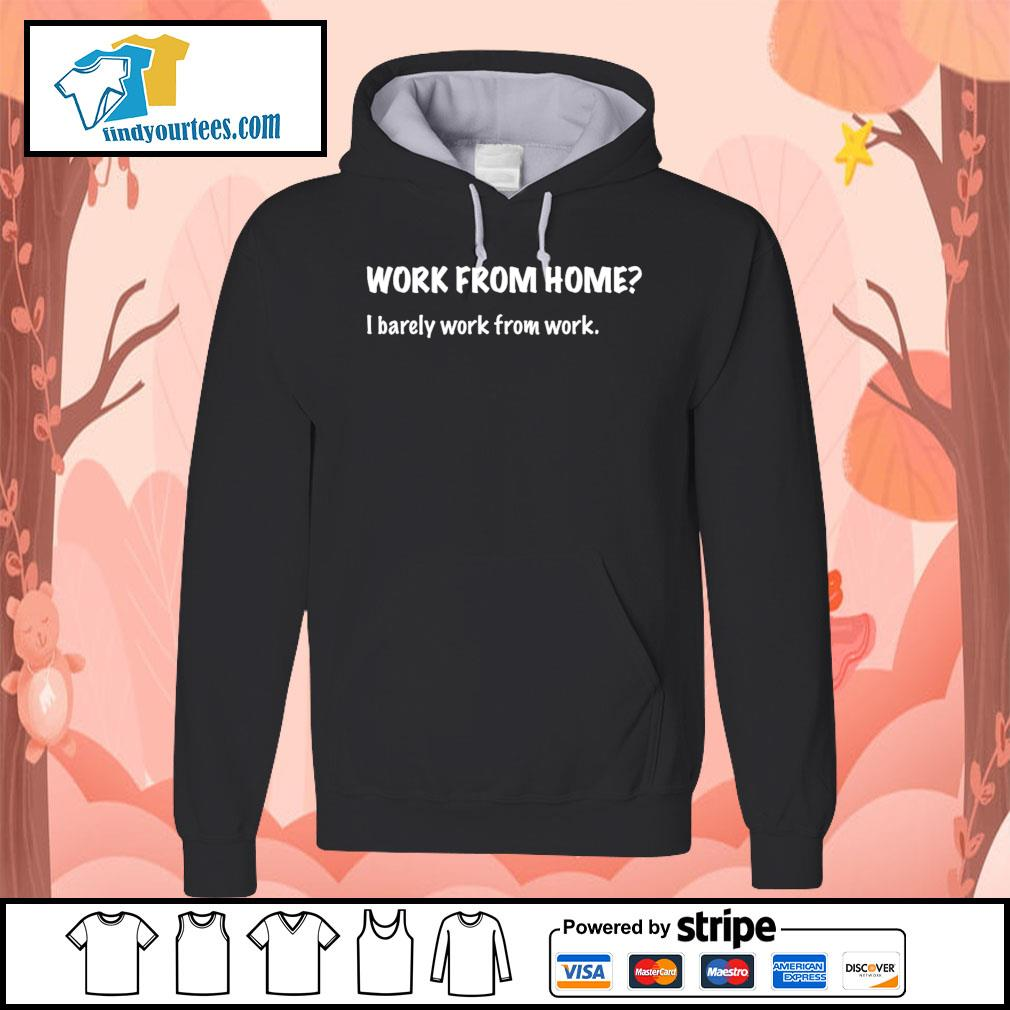 Work from home I barely work from work s Hoodie
