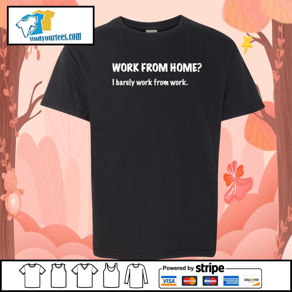 Work from home I barely work from work s Kid-T-shirt