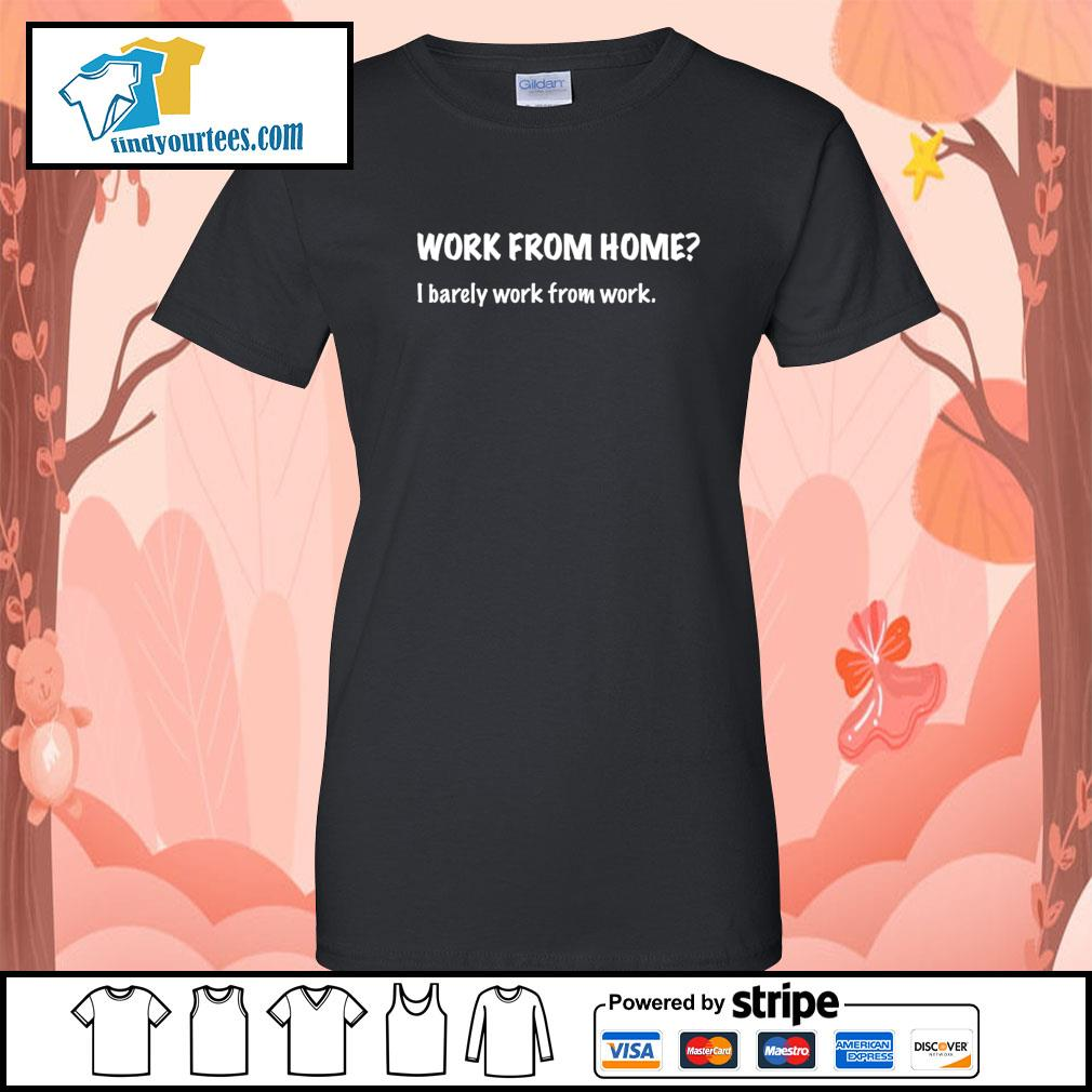 Work from home I barely work from work s Ladies-Tee