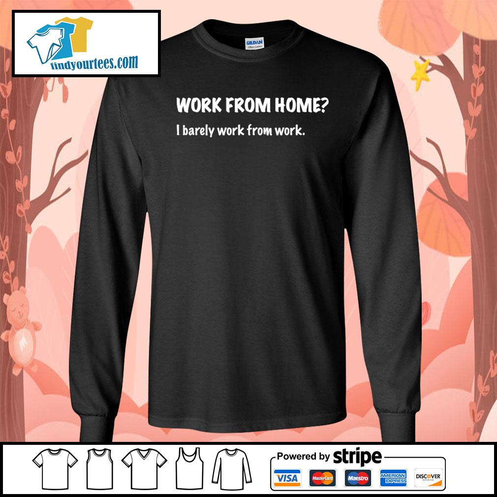 Work from home I barely work from work s Long-Sleeves-Tee