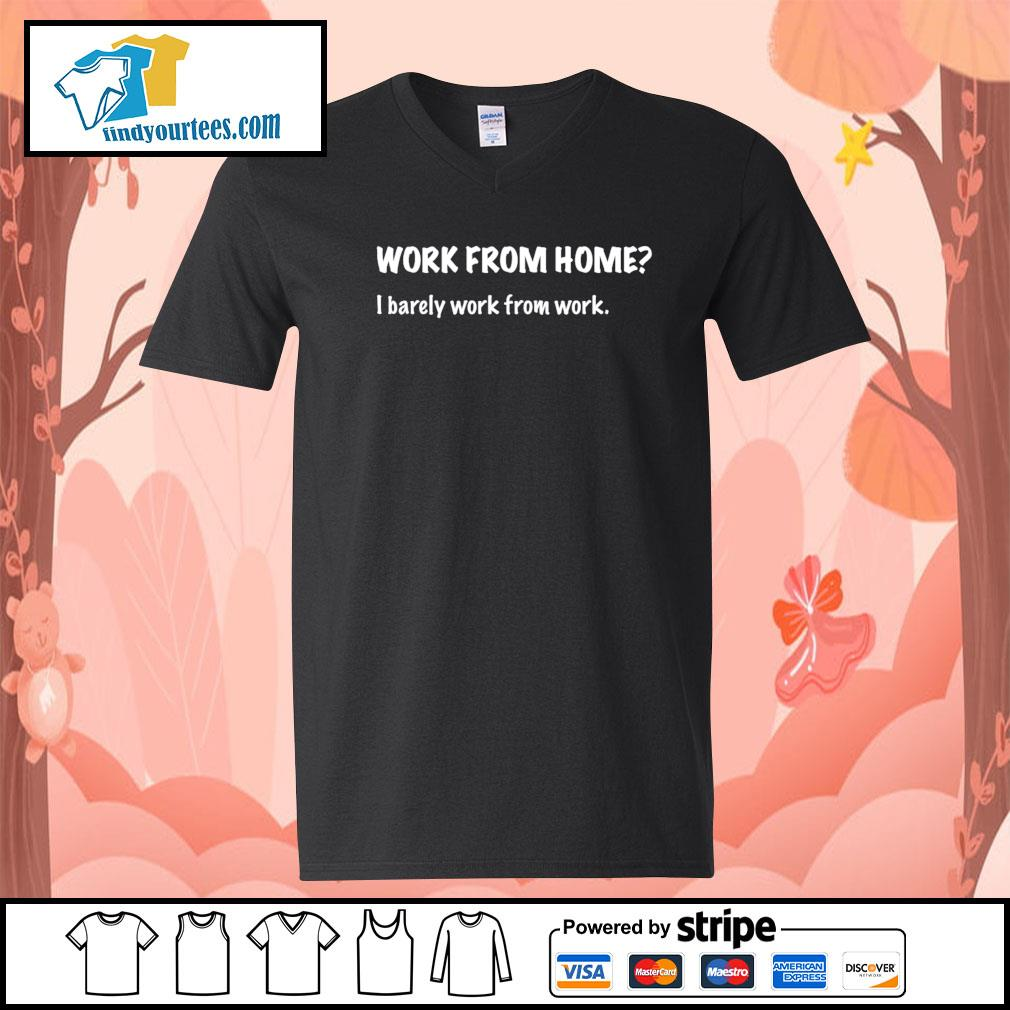 Work from home I barely work from work s V-neck-T-shirt