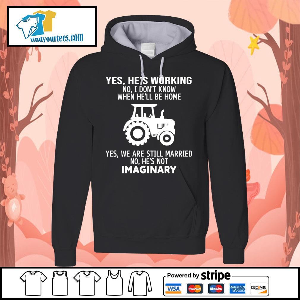 Yes he's working no I don't know when he'll be home yes we are still s Hoodie