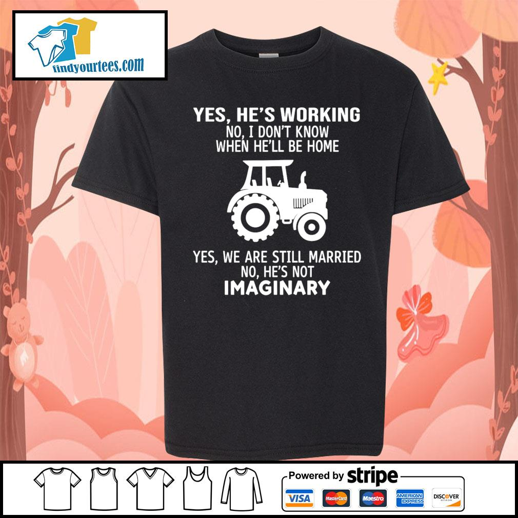 Yes he's working no I don't know when he'll be home yes we are still s Kid-T-shirt