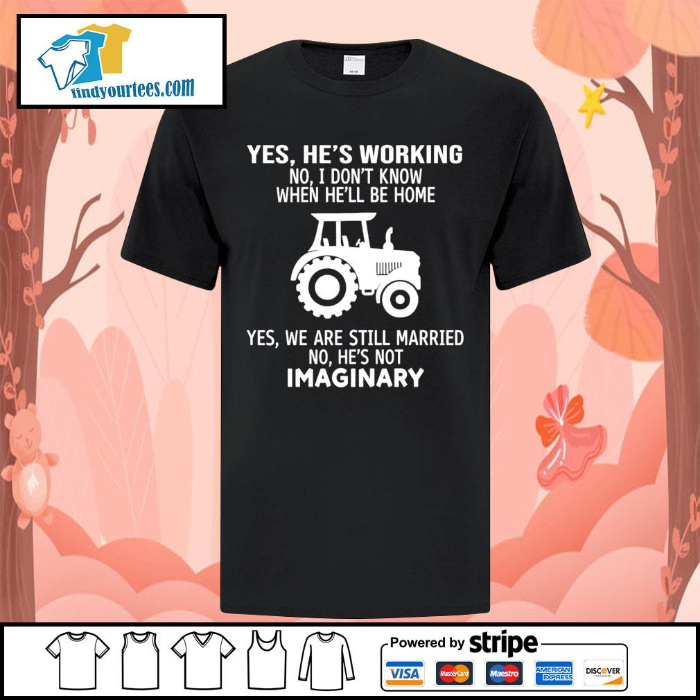 Yes he's working no I don't know when he'll be home yes we are still shirt