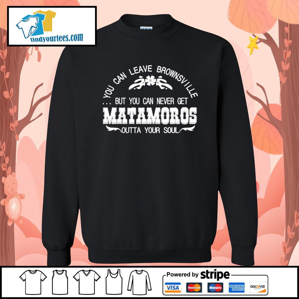 You can leave brownsville but you can never get Matamoros s Sweater