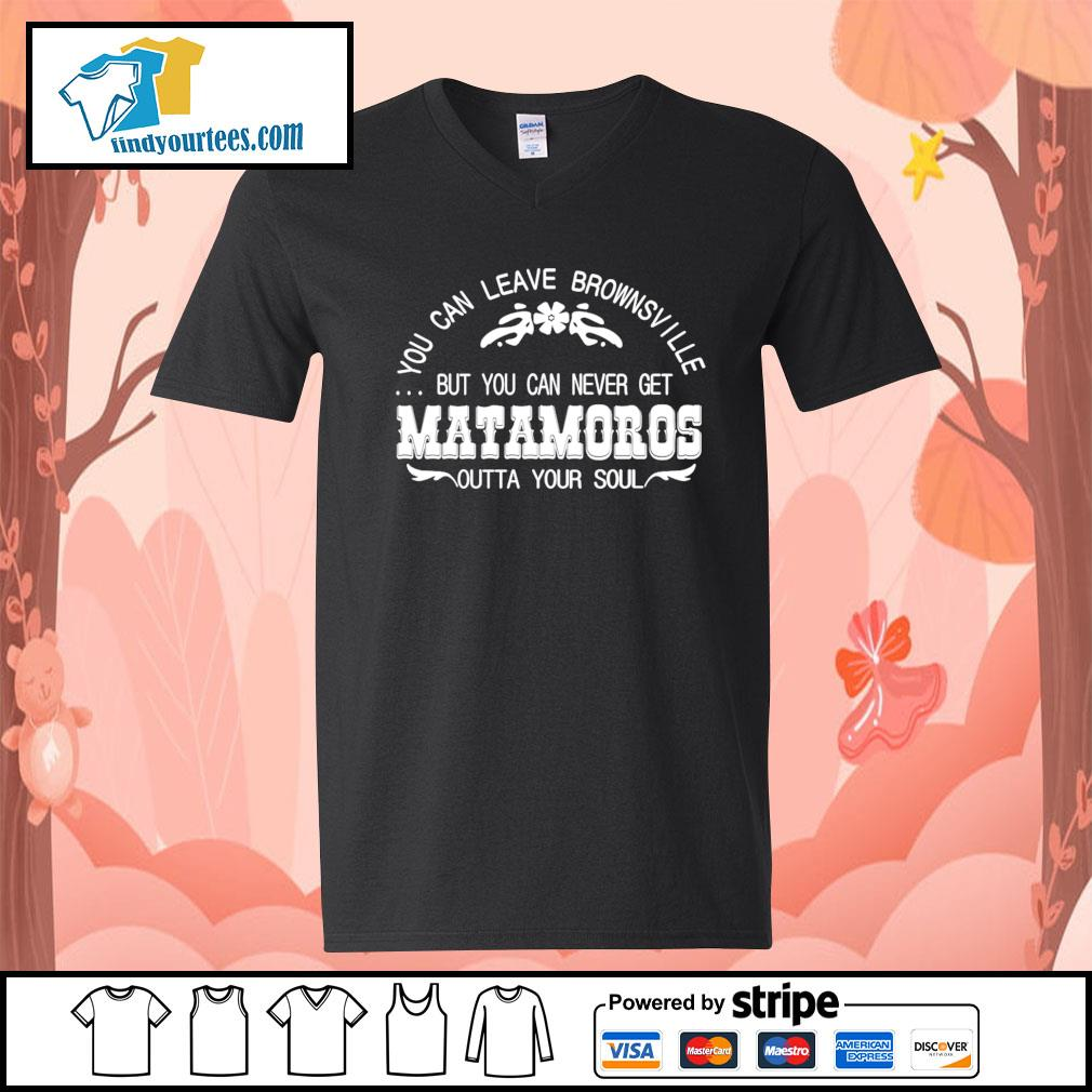 You can leave brownsville but you can never get Matamoros s V-neck-T-shirt