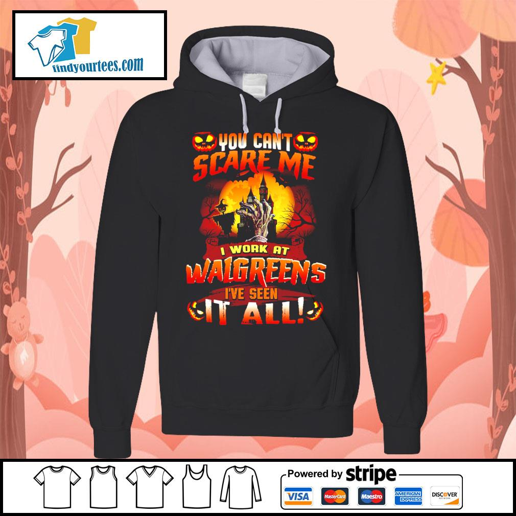 You can't scare me I work at Walgreens I've seen it all s Hoodie