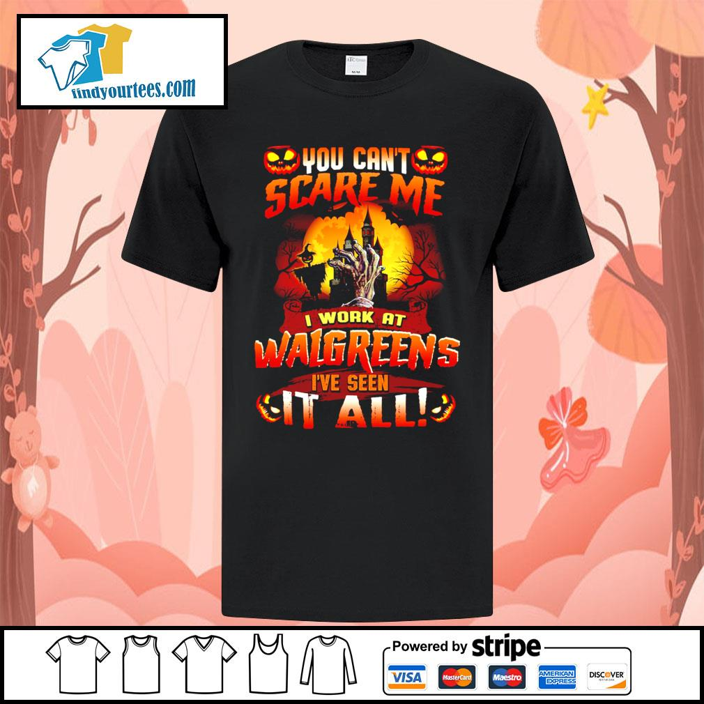 You can't scare me I work at Walgreens I've seen it all shirt