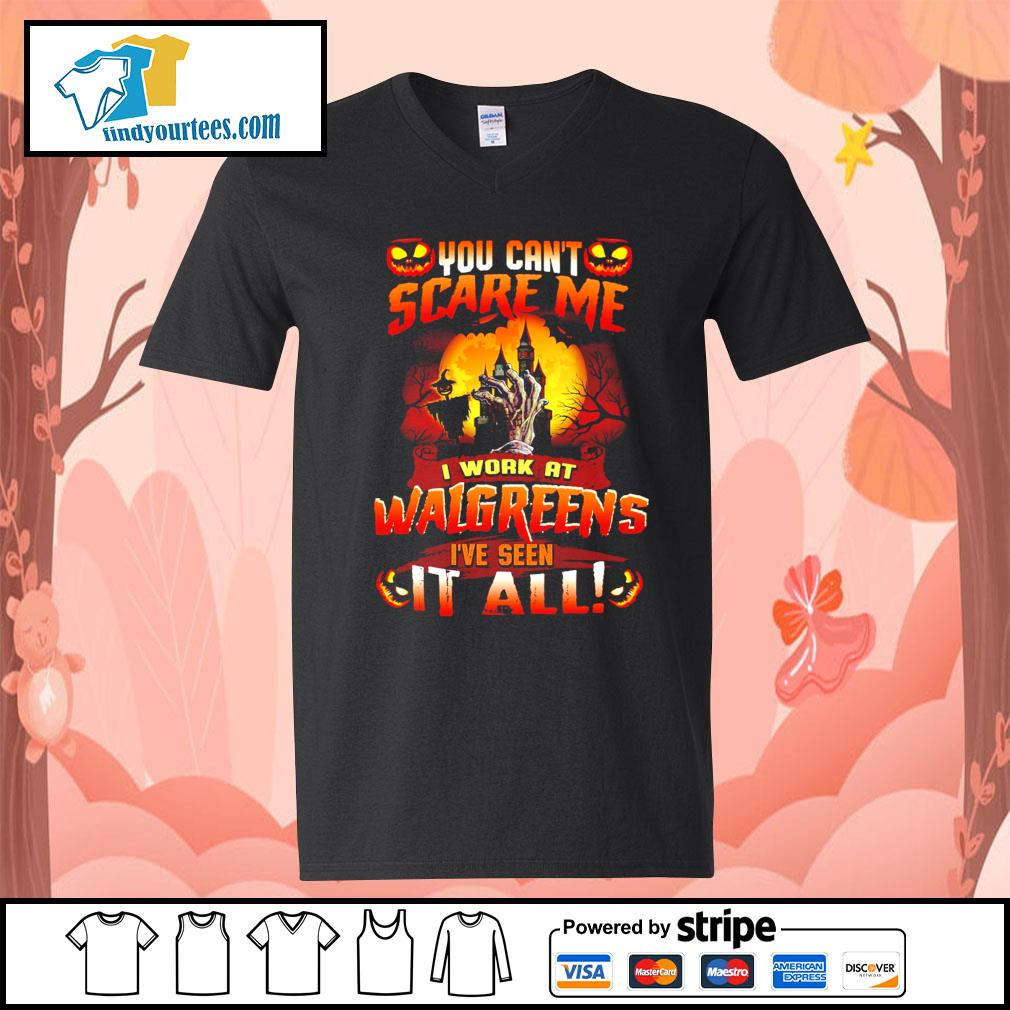 You can't scare me I work at Walgreens I've seen it all s V-neck-T-shirt
