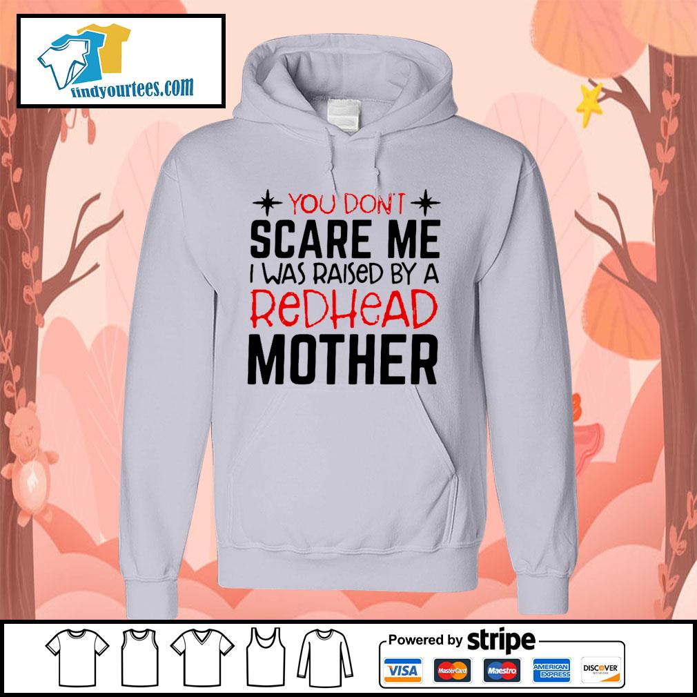 You don't scare me I was raised by a redhead mother s Hoodie