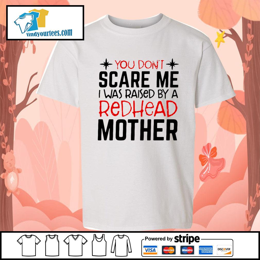 You don't scare me I was raised by a redhead mother s Kid-T-shirt