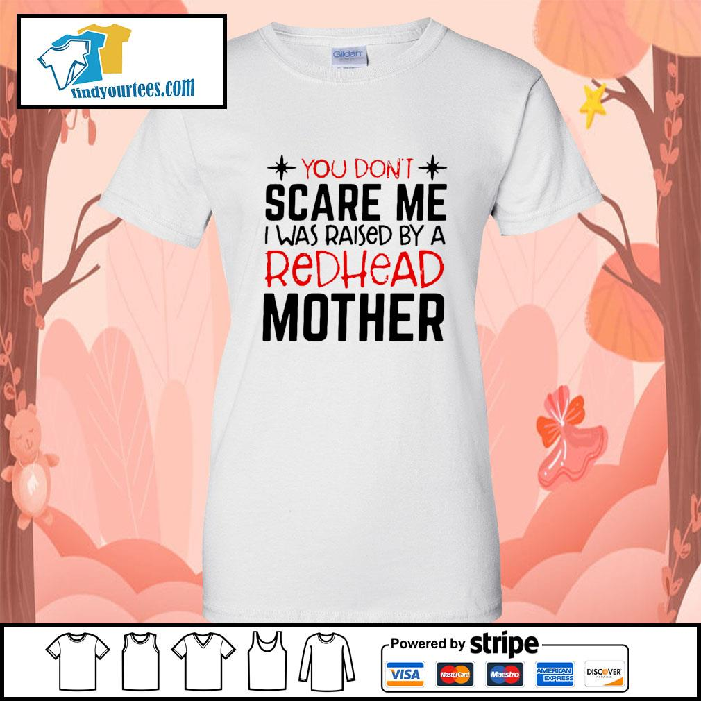 You don't scare me I was raised by a redhead mother s Ladies-Tee