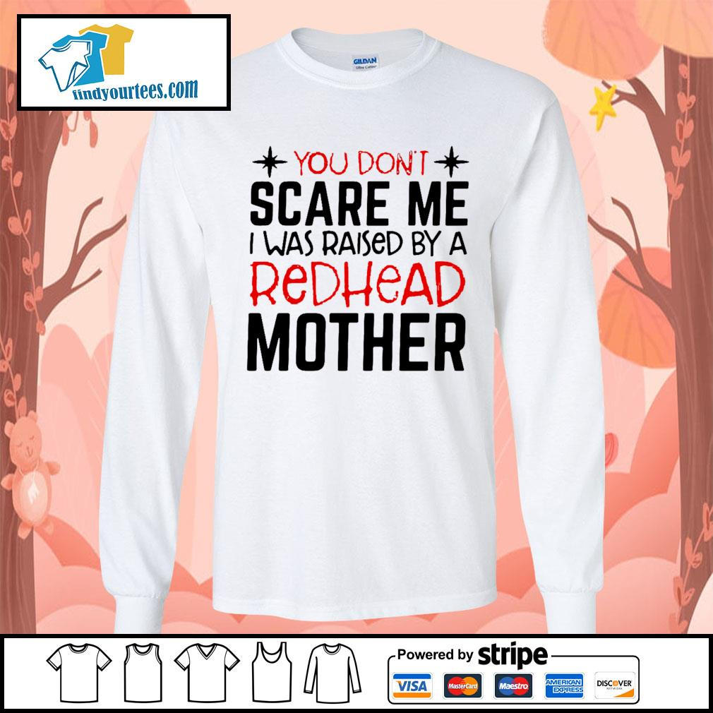 You don't scare me I was raised by a redhead mother s Long-Sleeves-Tee