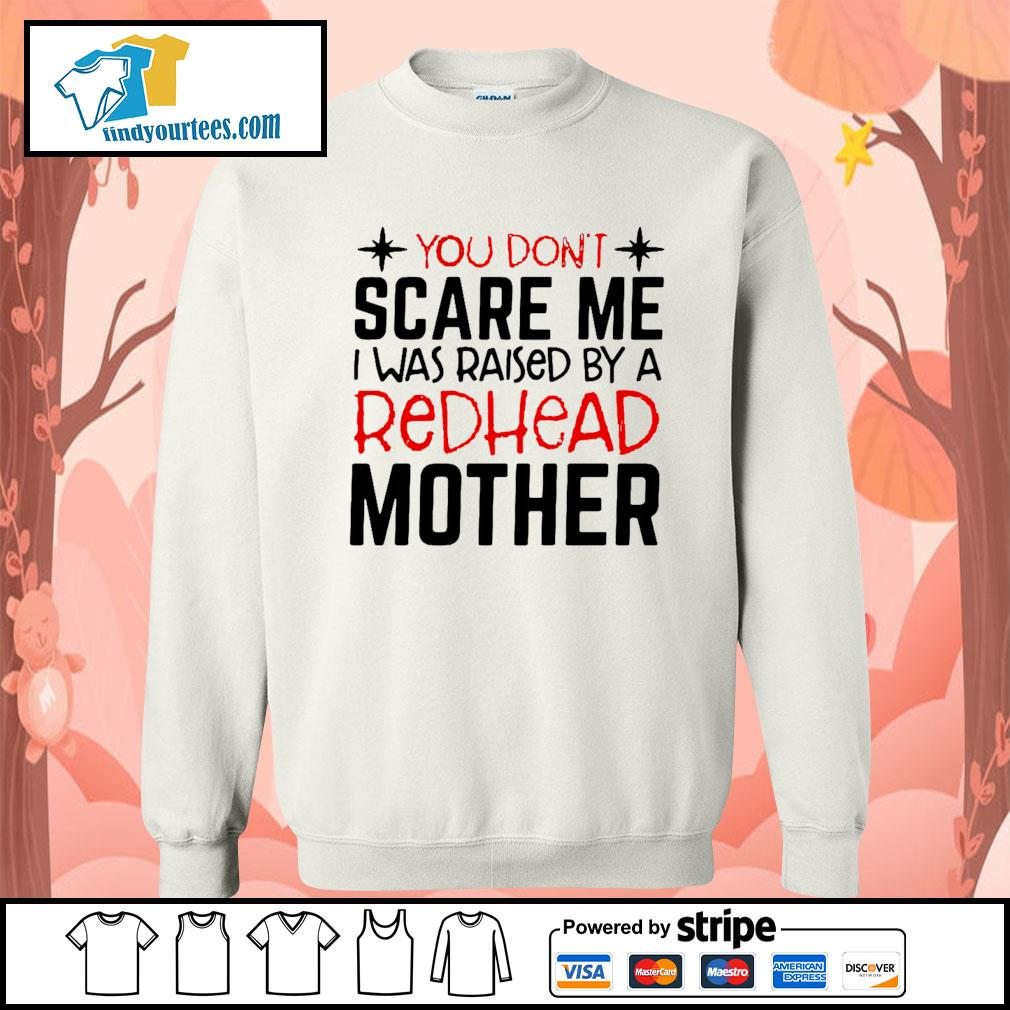You don't scare me I was raised by a redhead mother s Sweater