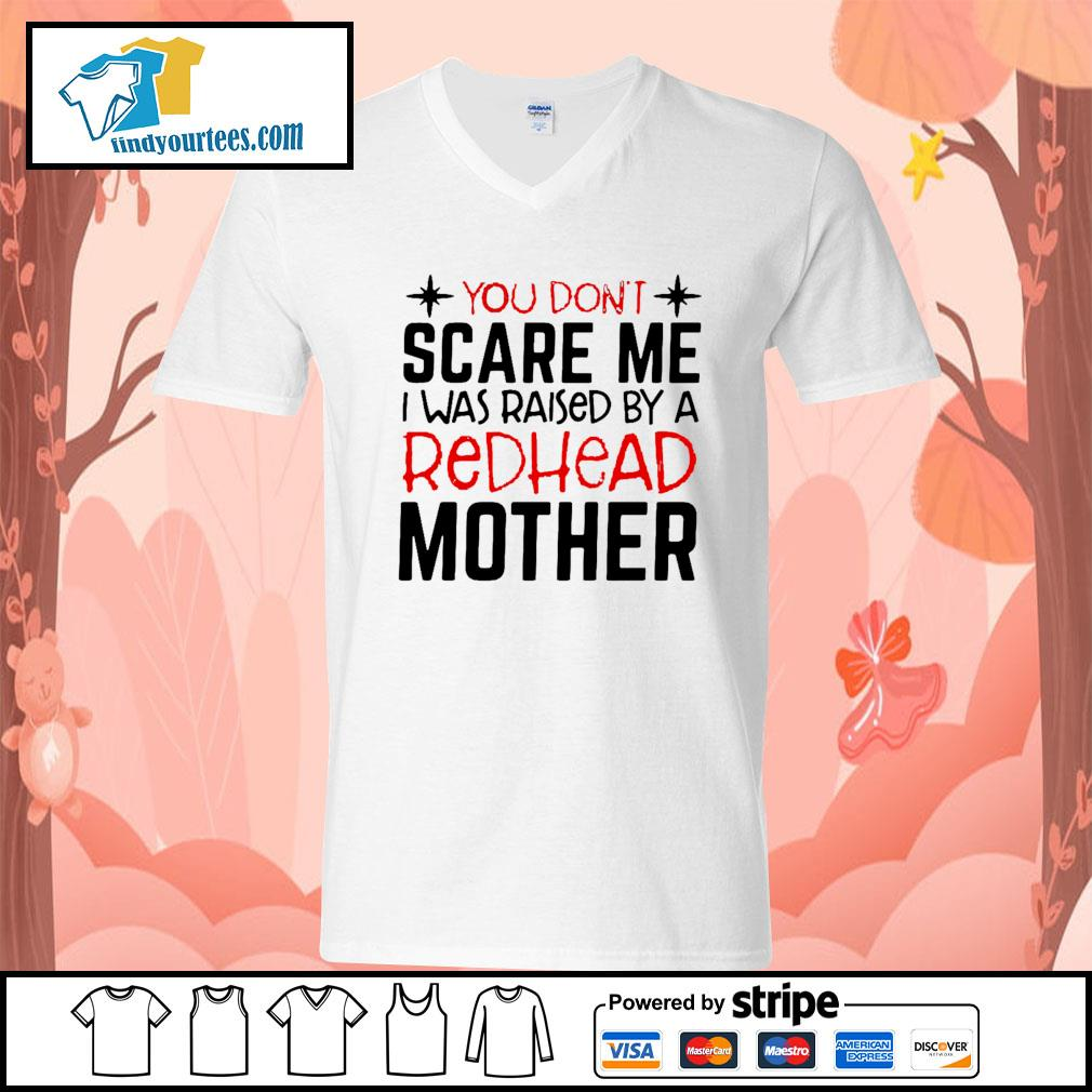 You don't scare me I was raised by a redhead mother s V-neck-T-shirt