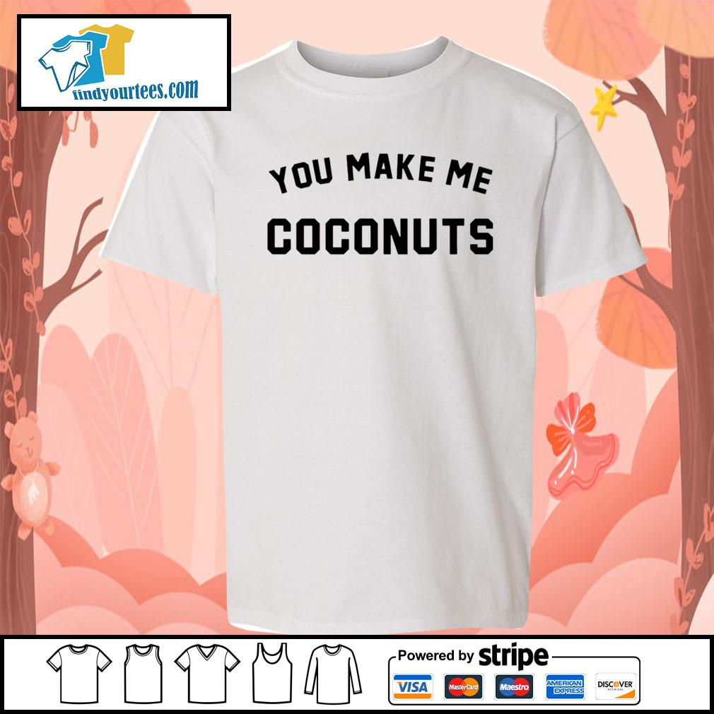 You make me coconuts s Kid-T-shirt