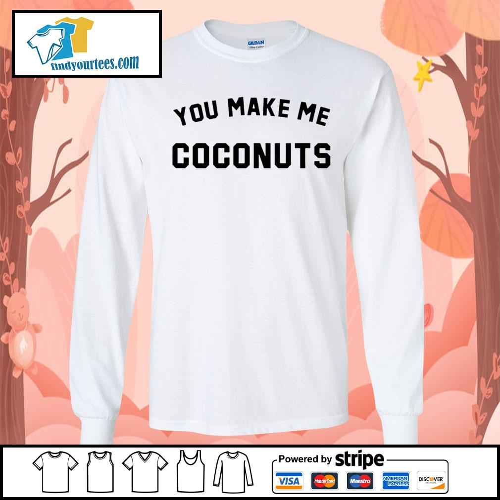 You make me coconuts s Long-Sleeves-Tee