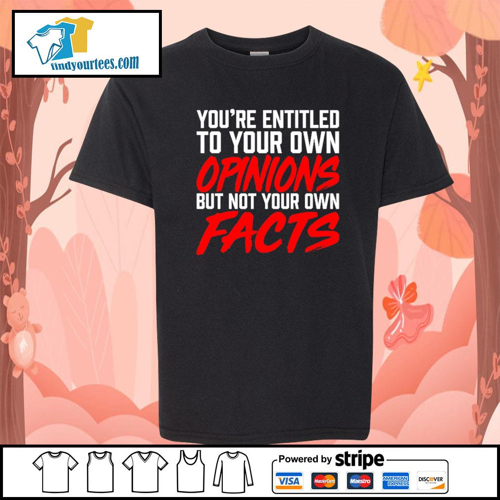 You're entitled to your own opinions but not your own facts s Kid-T-shirt