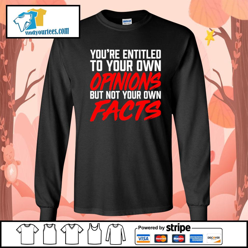 You're entitled to your own opinions but not your own facts s Long-Sleeves-Tee