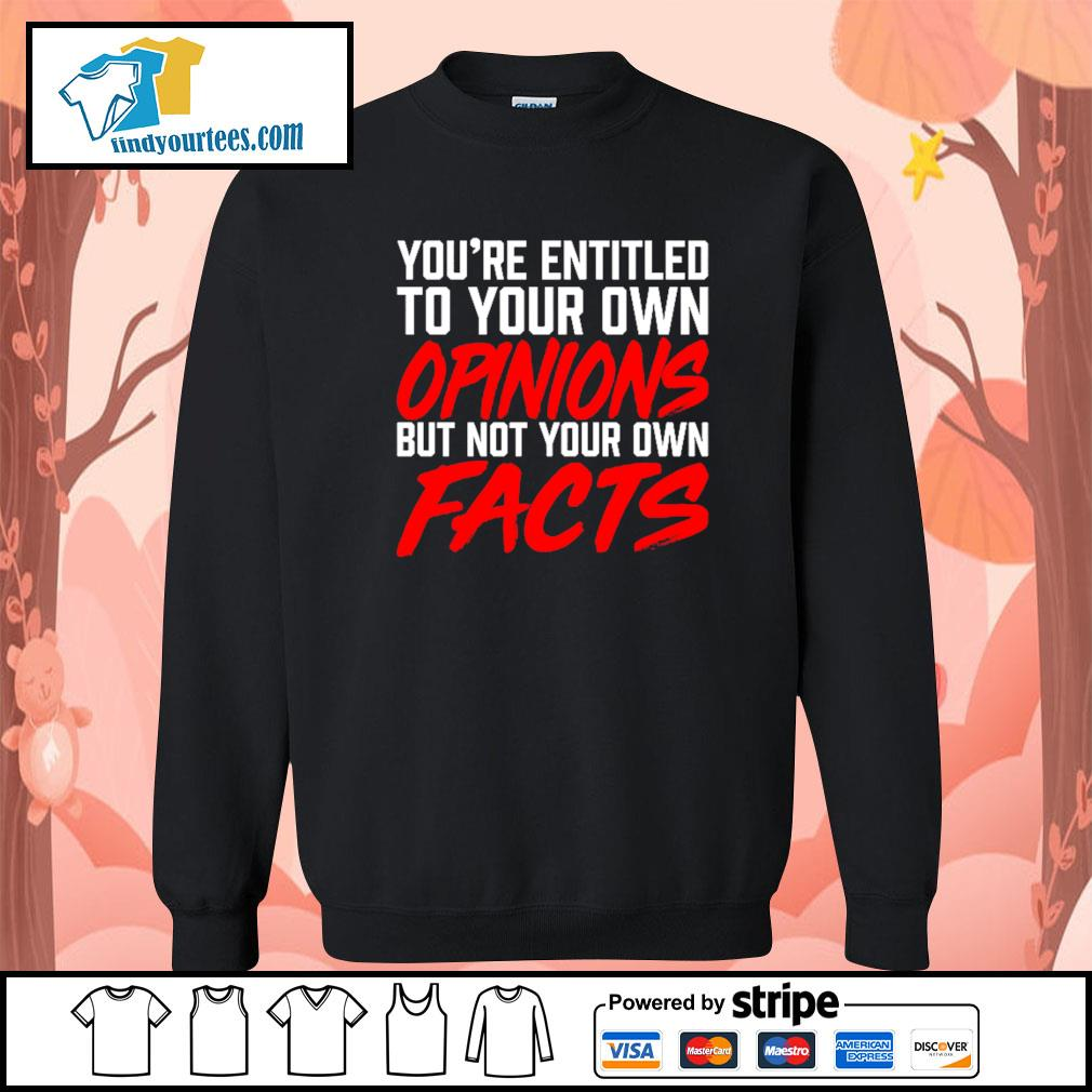 You're entitled to your own opinions but not your own facts s Sweater