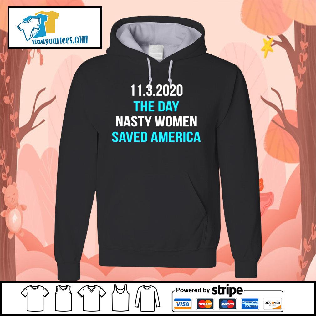 11-3-2020 the nasty women saved america s Hoodie