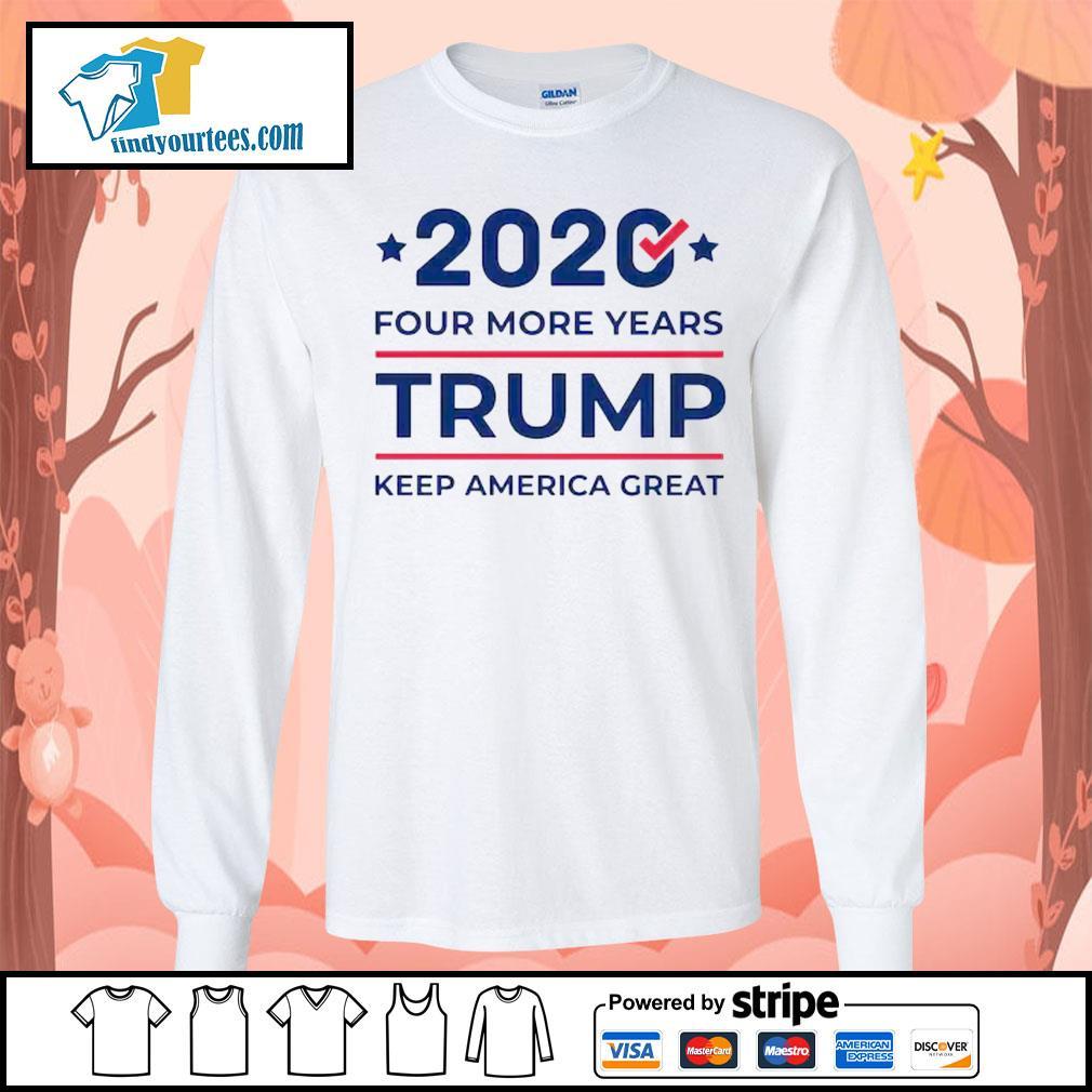 2020 four more years Trump keep America great s Long-Sleeves-Tee