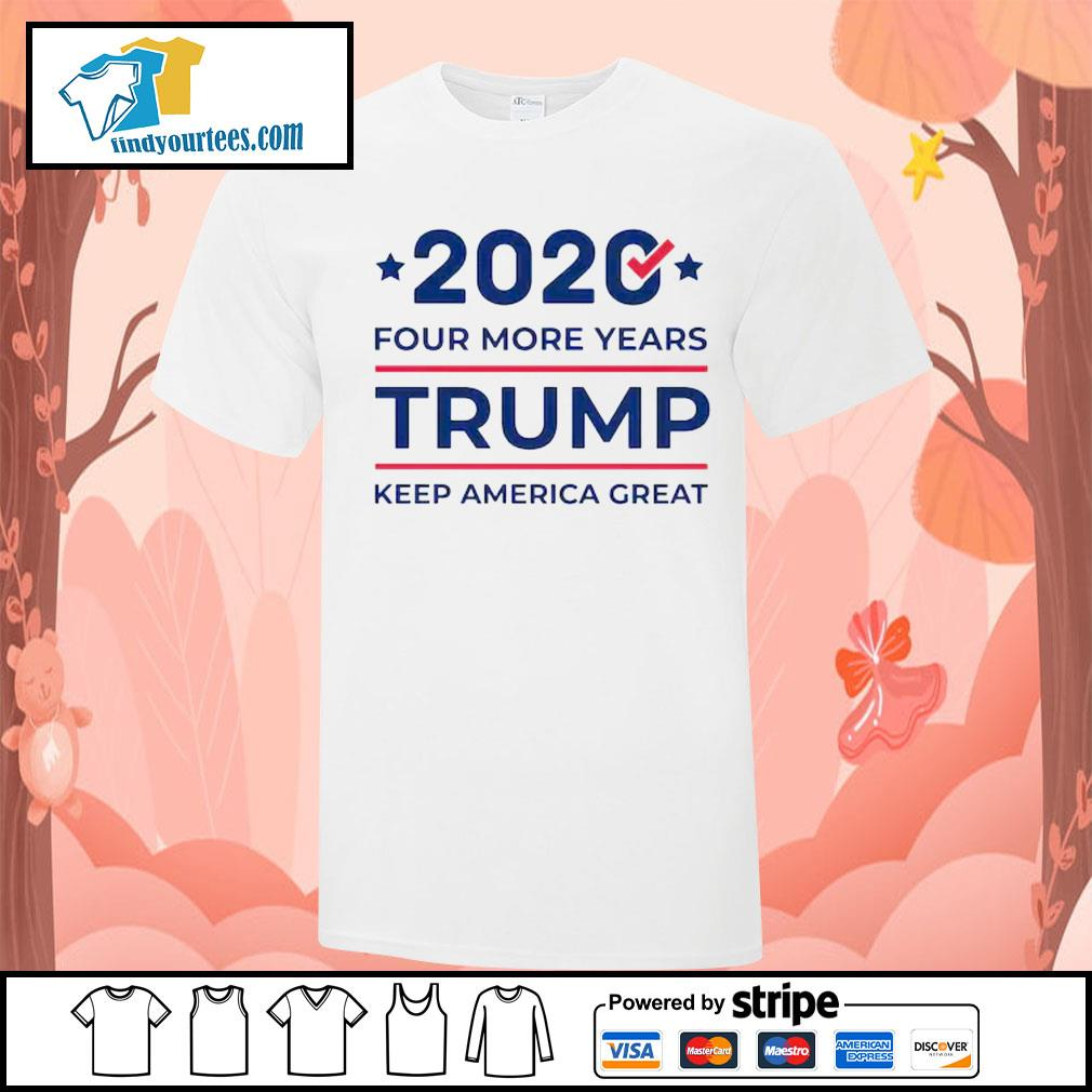 2020 four more years Trump keep America great shirt