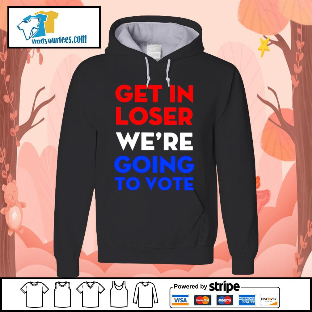 2020 Get in loser we're going to vote s Hoodie