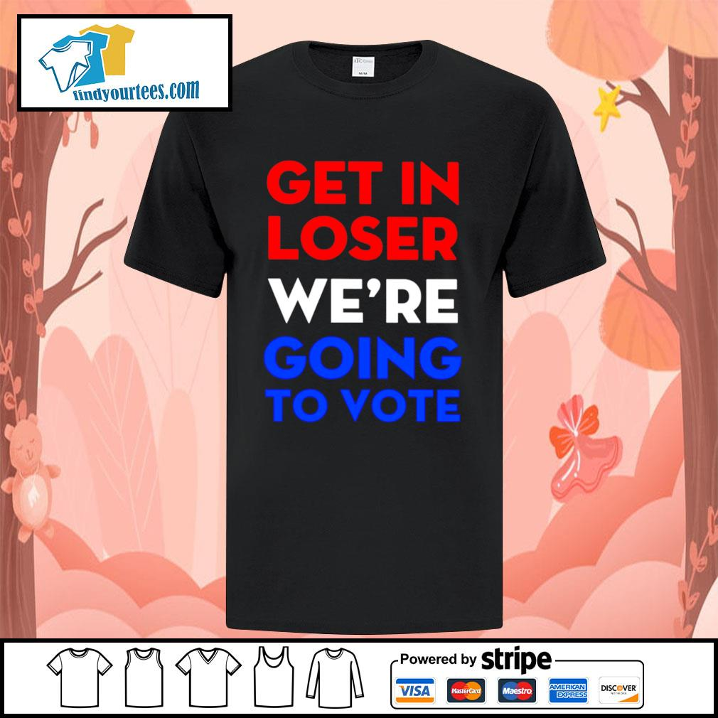 2020 Get in loser we're going to vote shirt