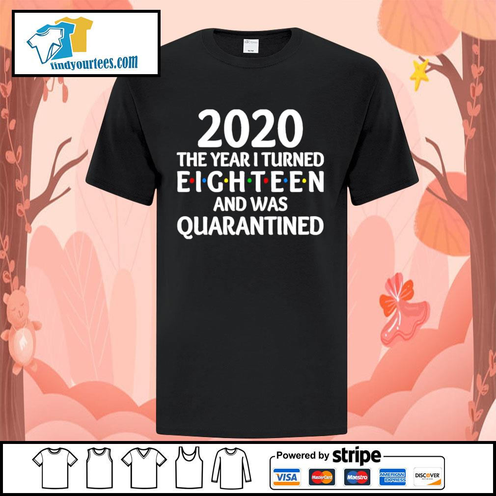 2020 the year I turned eighteen and was quarantined shirt