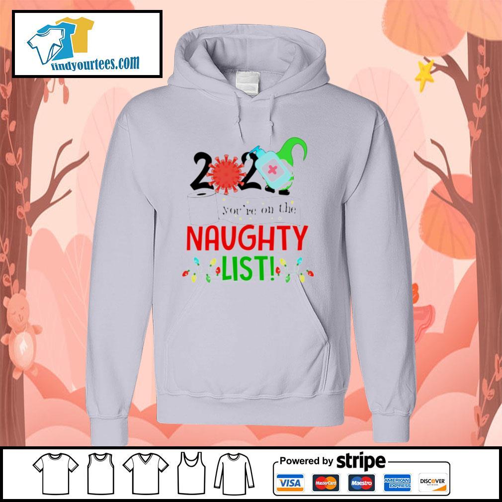 2020 you're on the naughty list christmas shirt, sweater Hoodie