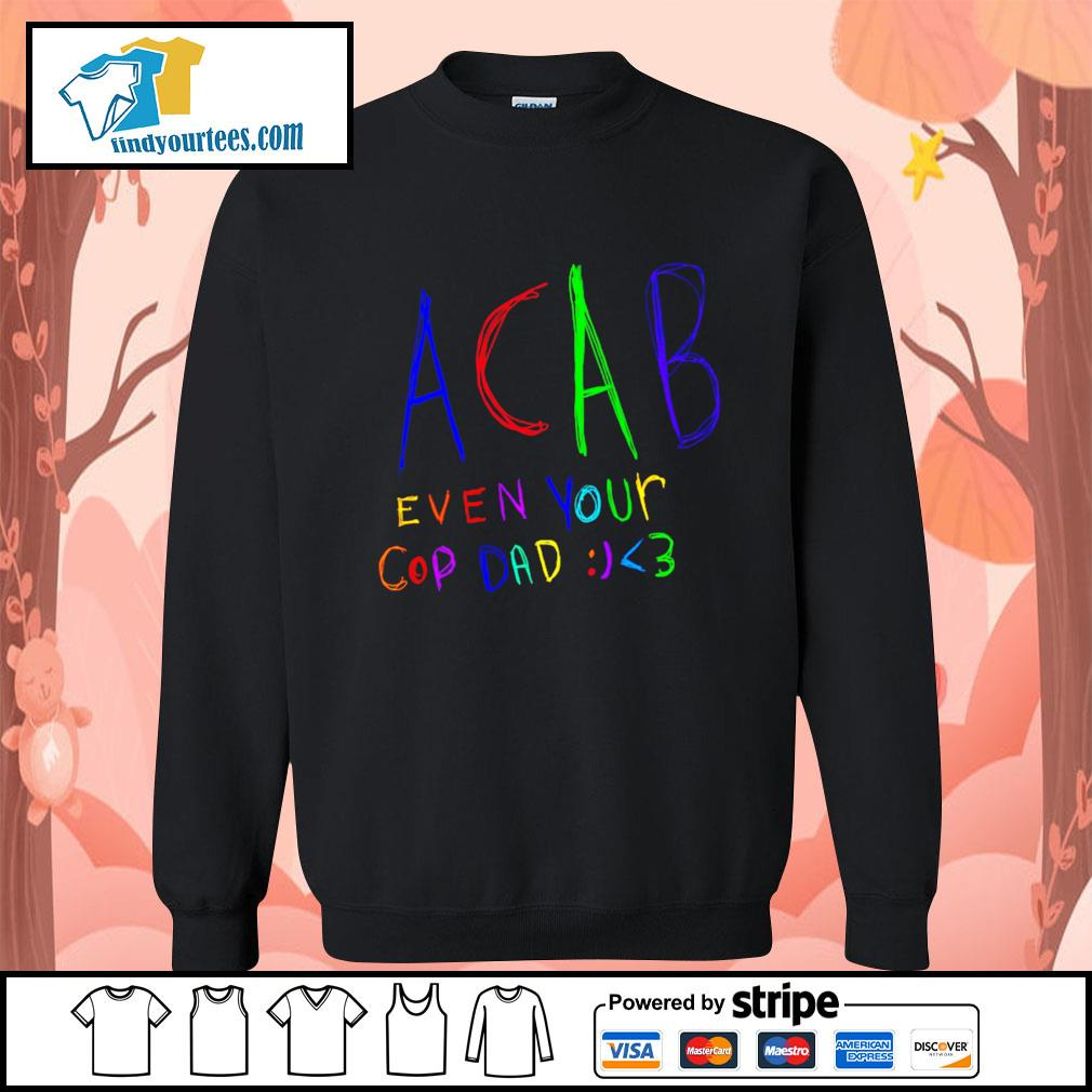 ACAB even your cop dad s Sweater