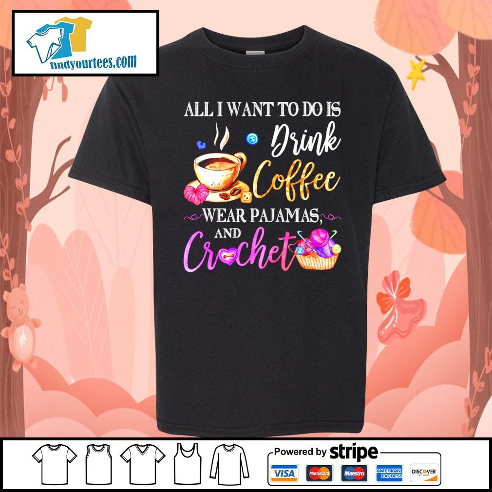 All I want to do is drink coffee wear Pajamas and crochet s Kid-T-shirt