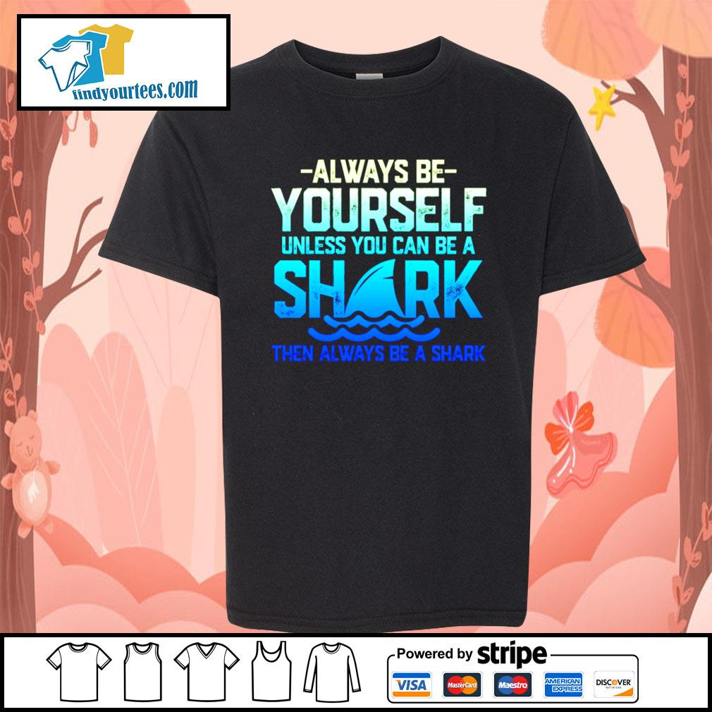 Always be yourself unless you can be a shark then always be a shark s Kid-T-shirt