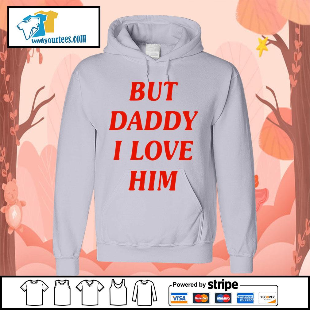 But Daddy I love him s Hoodie