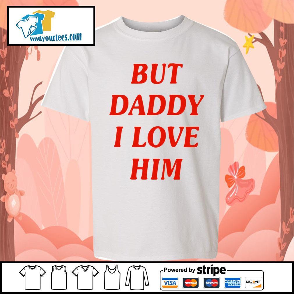 But Daddy I love him s Kid-T-shirt