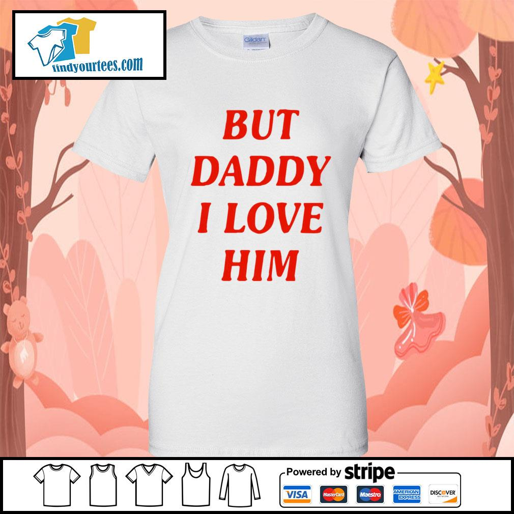But Daddy I love him s Ladies-Tee