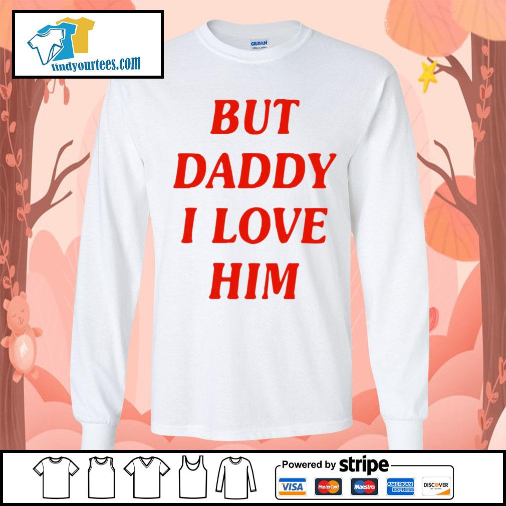 But Daddy I love him s Long-Sleeves-Tee