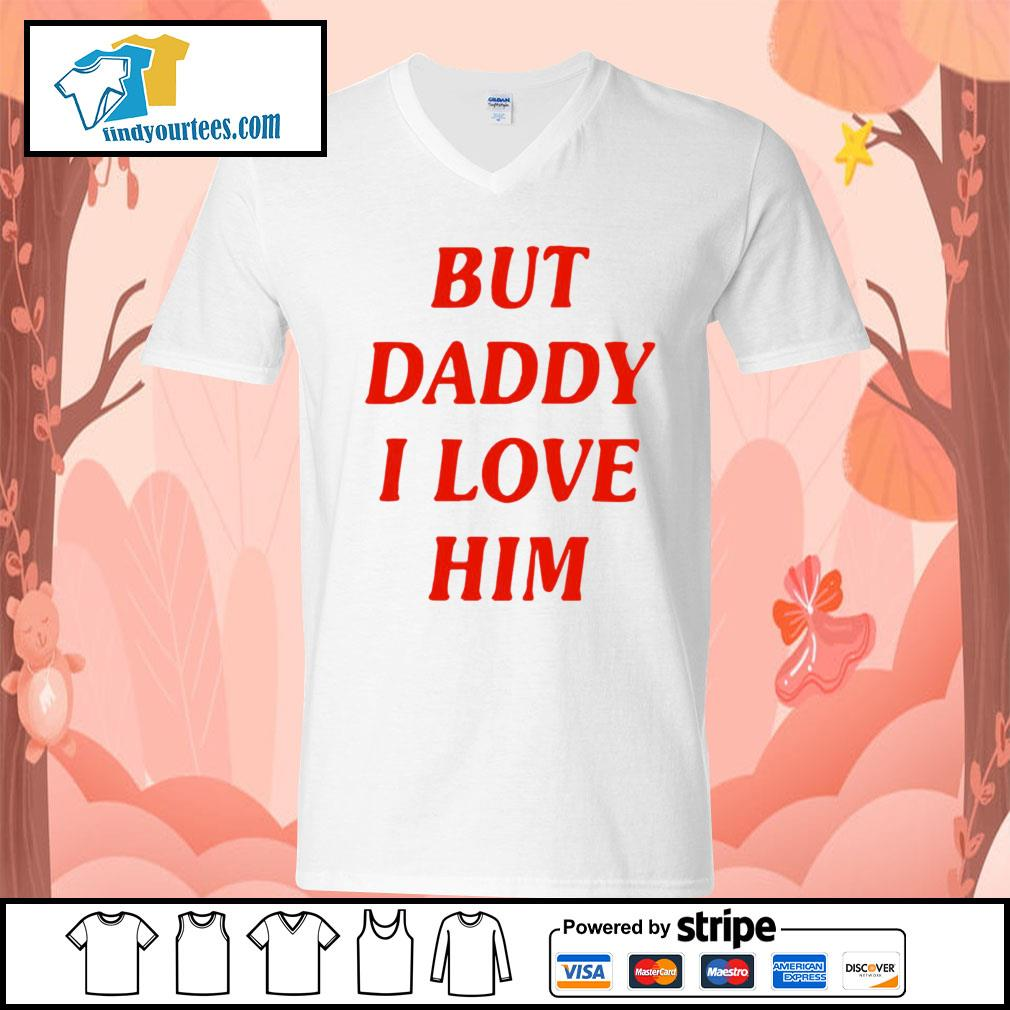 But Daddy I love him s V-neck-T-shirt