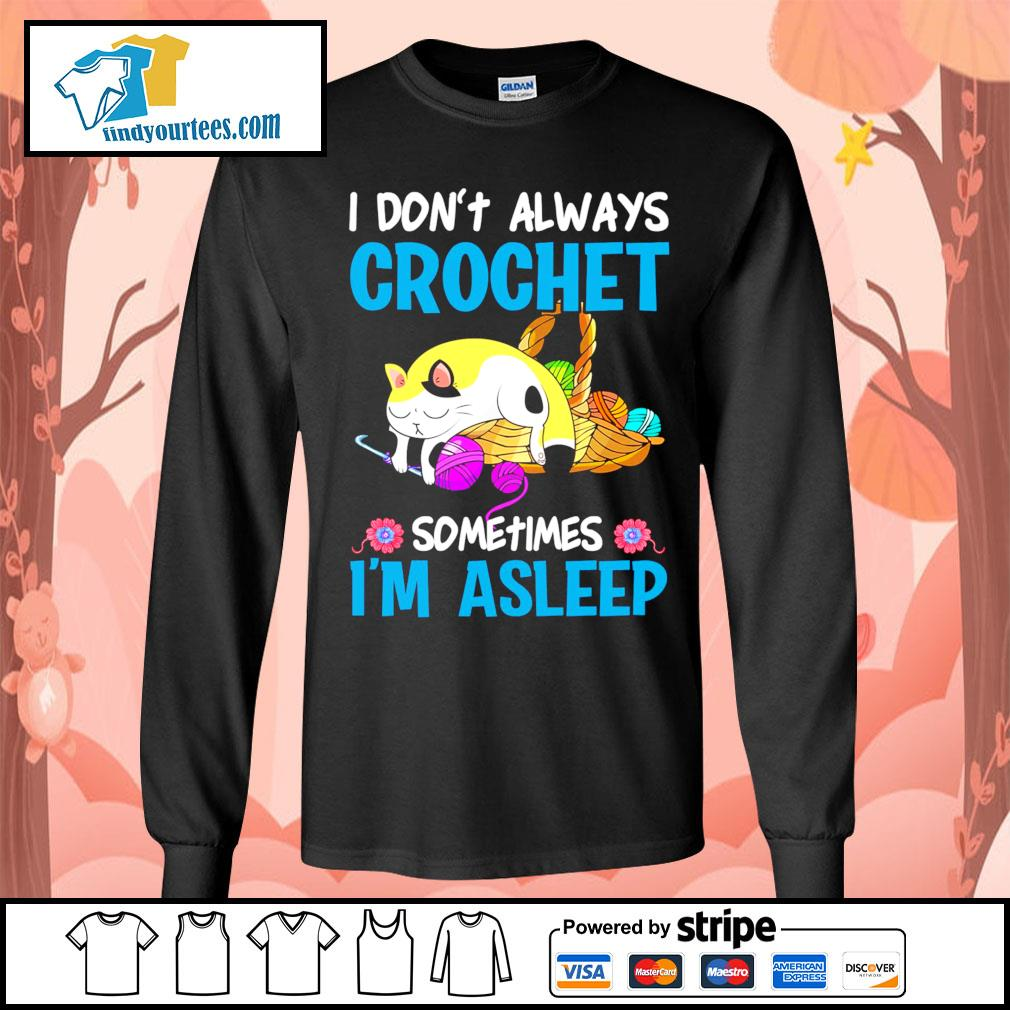 Cat I don't always crochet sometimes I'm asleep s Long-Sleeves-Tee