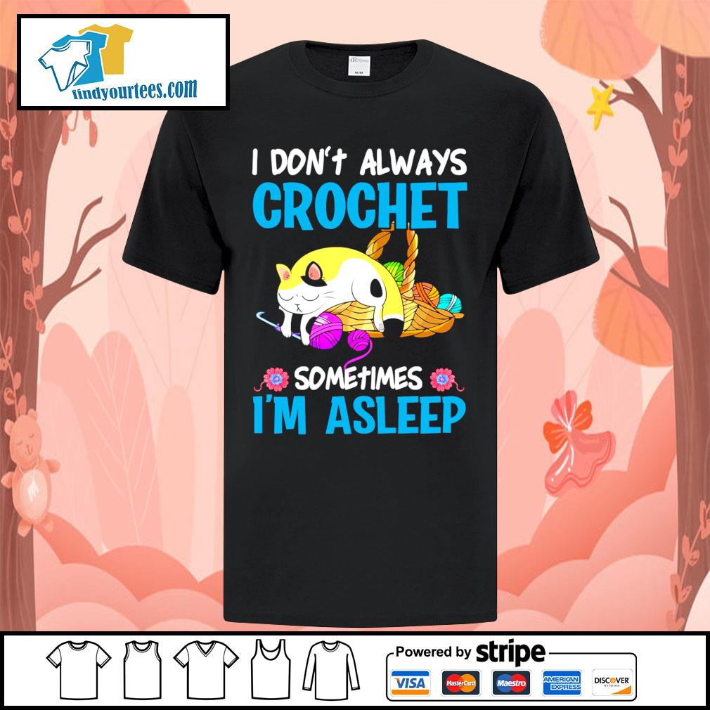 Cat I don't always crochet sometimes I'm asleep shirt