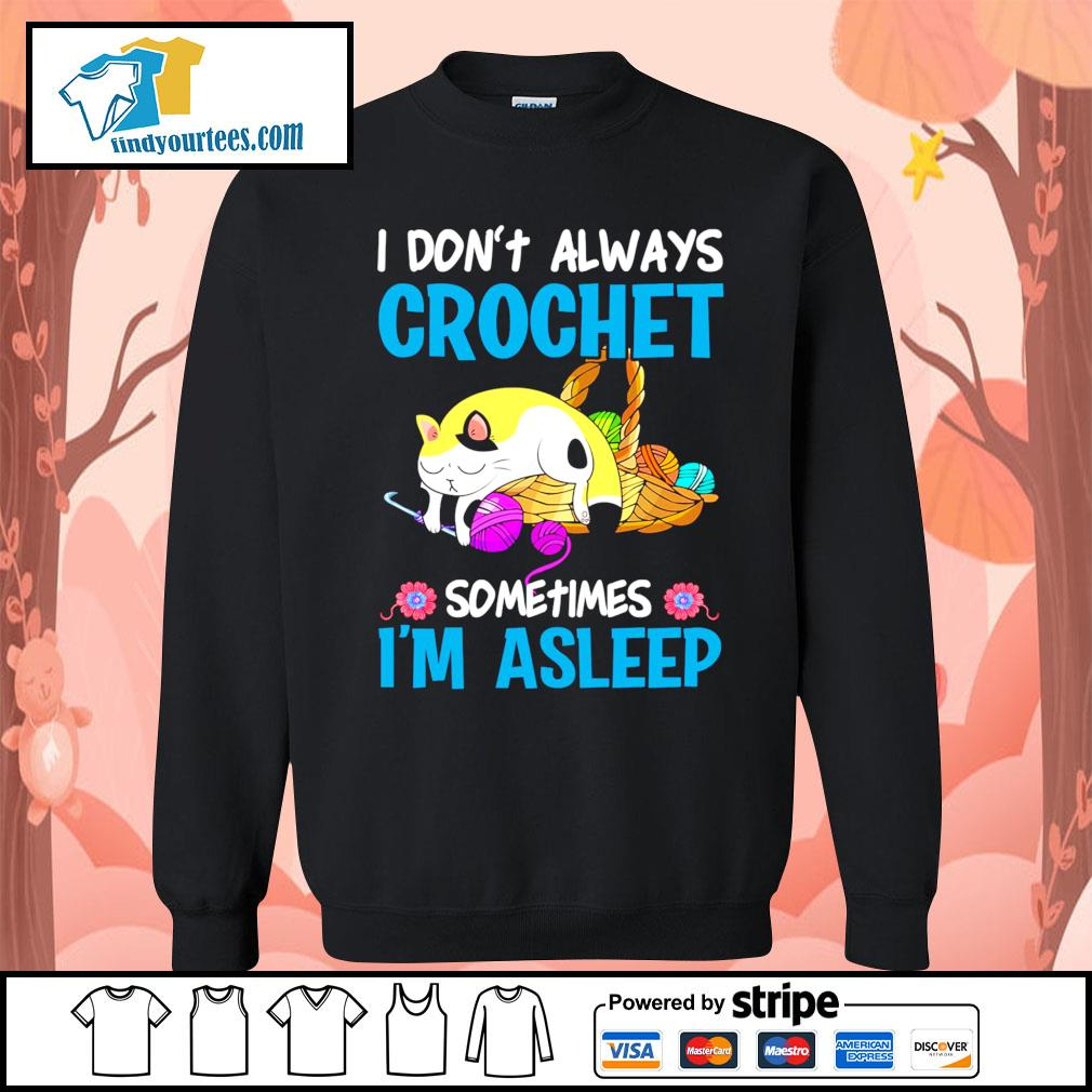 Cat I don't always crochet sometimes I'm asleep s Sweater