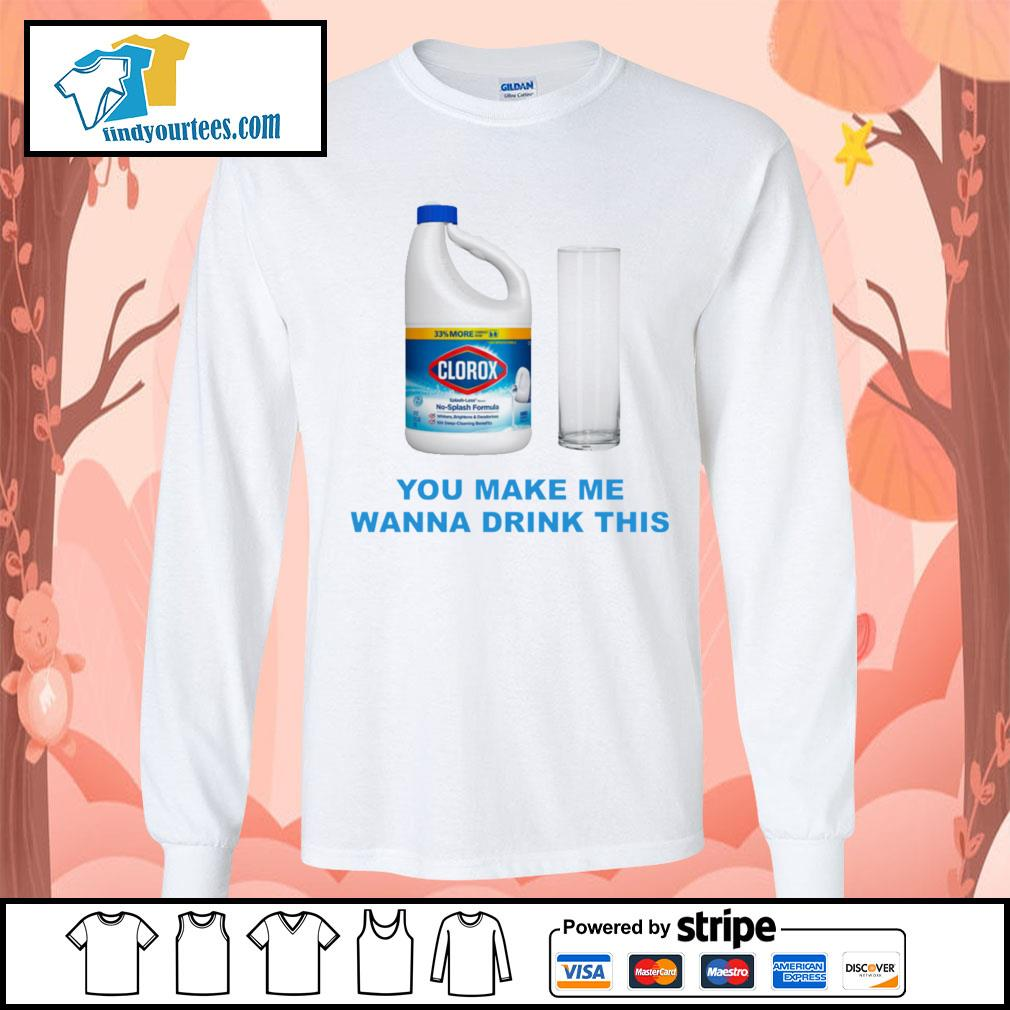 Clorox you make me wanna drink this s Long-Sleeves-Tee