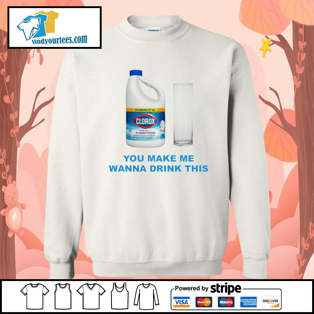 Clorox you make me wanna drink this s Sweater