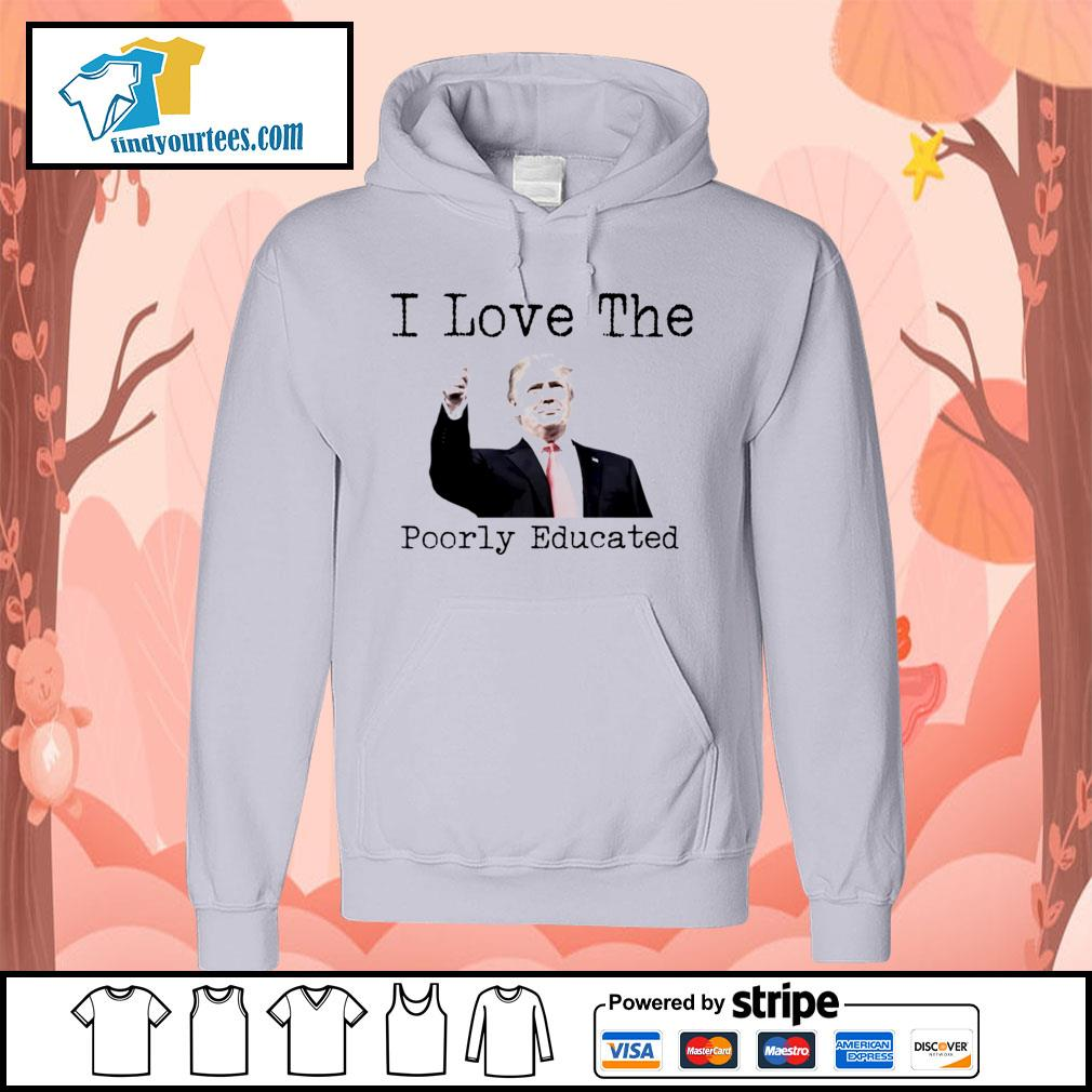 Donald Trump I love the poorly educated s Hoodie